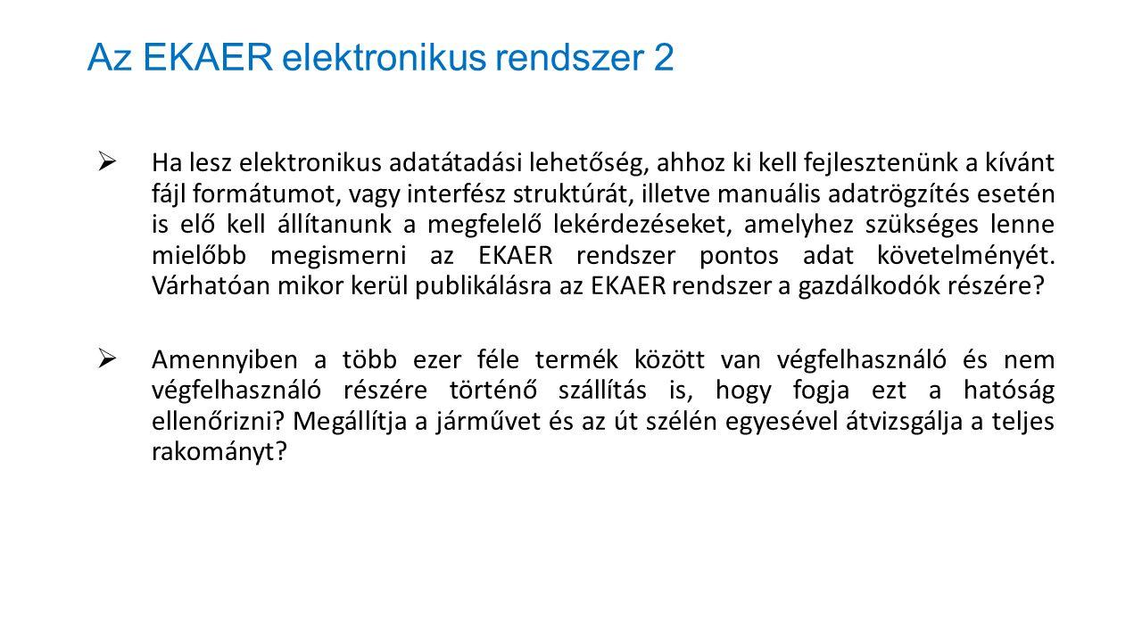Az EKAER elektronikus rendszer 2  Ha lesz elektronikus adatátadási lehetőség, ahhoz ki kell fejlesztenünk a kívánt fájl formátumot, vagy interfész st