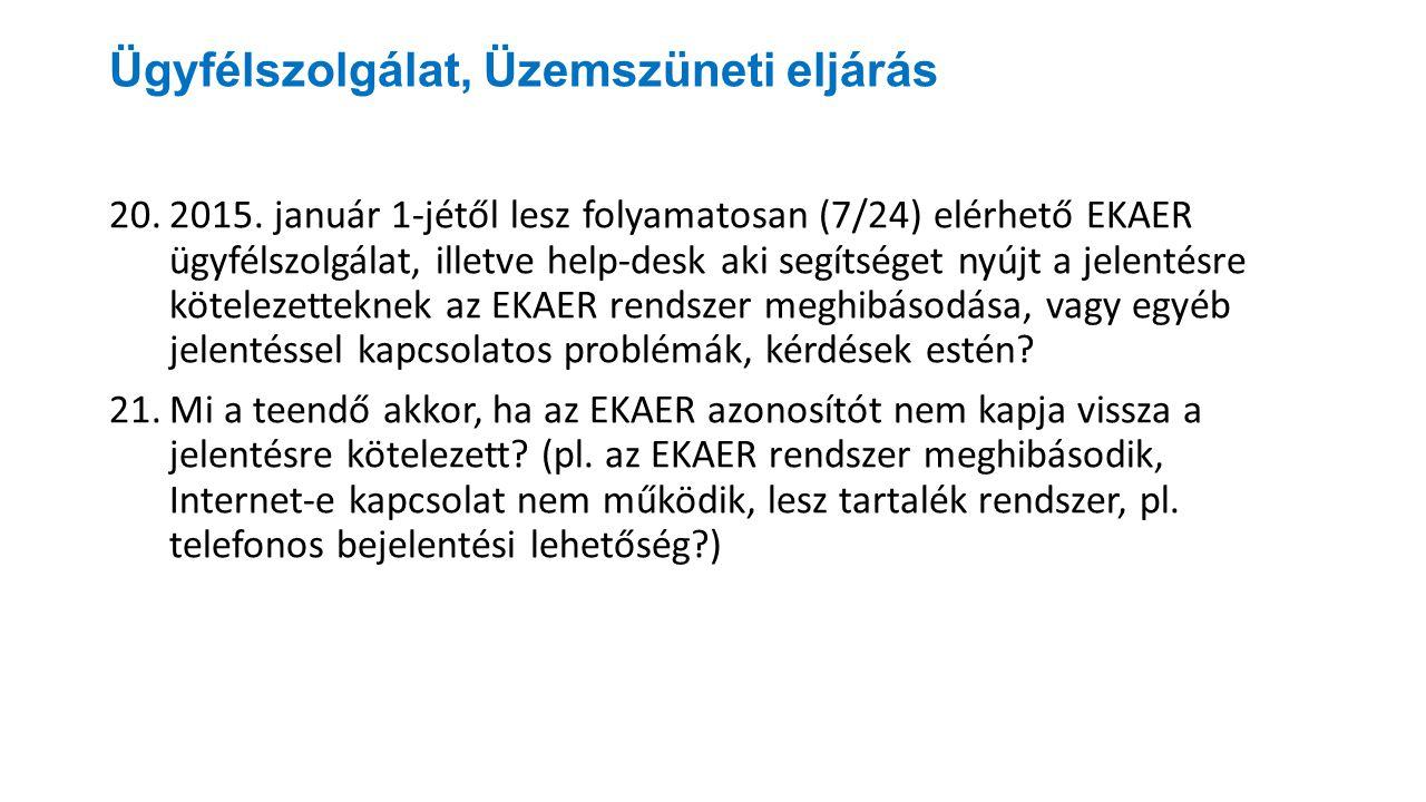 Ügyfélszolgálat, Üzemszüneti eljárás 20.2015. január 1-jétől lesz folyamatosan (7/24) elérhető EKAER ügyfélszolgálat, illetve help-desk aki segítséget