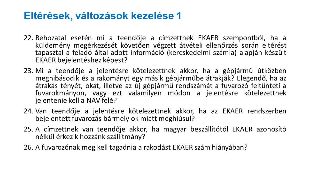 Eltérések, változások kezelése 1 22.Behozatal esetén mi a teendője a címzettnek EKAER szempontból, ha a küldemény megérkezését követően végzett átvéte