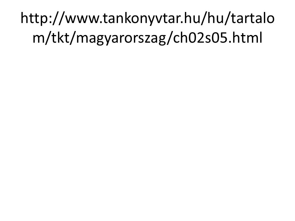 http://www.tankonyvtar.hu/hu/tartalo m/tkt/magyarorszag/ch02s05.html