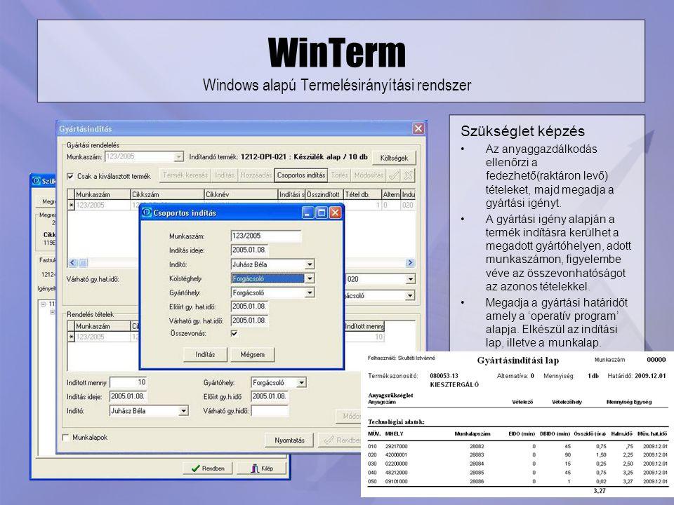 WinTerm Windows alapú Termelésirányítási rendszer Szükséglet képzés Az anyaggazdálkodás ellenőrzi a fedezhető(raktáron levő) tételeket, majd megadja a
