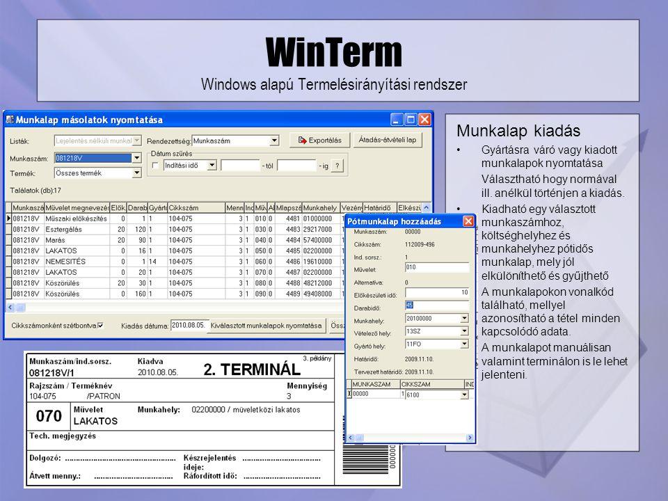 WinTerm Windows alapú Termelésirányítási rendszer Munkalap kiadás Gyártásra váró vagy kiadott munkalapok nyomtatása Választható hogy normával ill. ané
