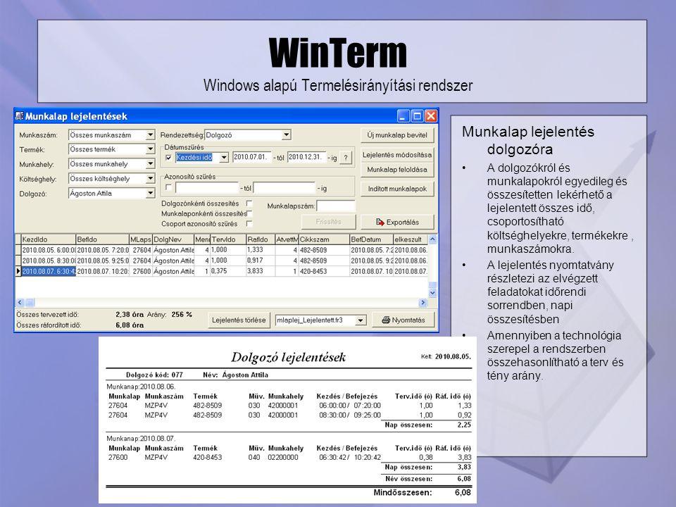 WinTerm Windows alapú Termelésirányítási rendszer Munkalap lejelentés dolgozóra A dolgozókról és munkalapokról egyedileg és összesítetten lekérhető a