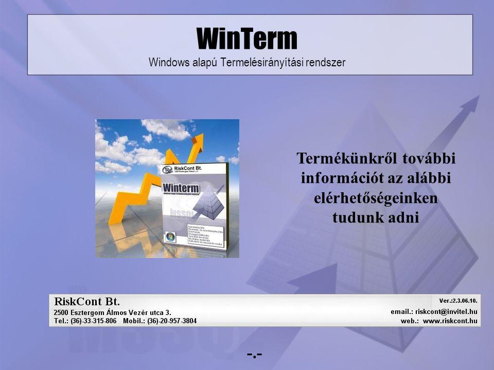 WinTerm Windows alapú Termelésirányítási rendszer Termékünkről további információt az alábbi elérhetőségeinken tudunk adni -.-