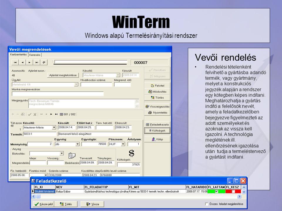 WinTerm Windows alapú Termelésirányítási rendszer Vevői rendelés Rendelési tételenként felvihető a gyártásba adandó termék, vagy gyártmány, melyet a k