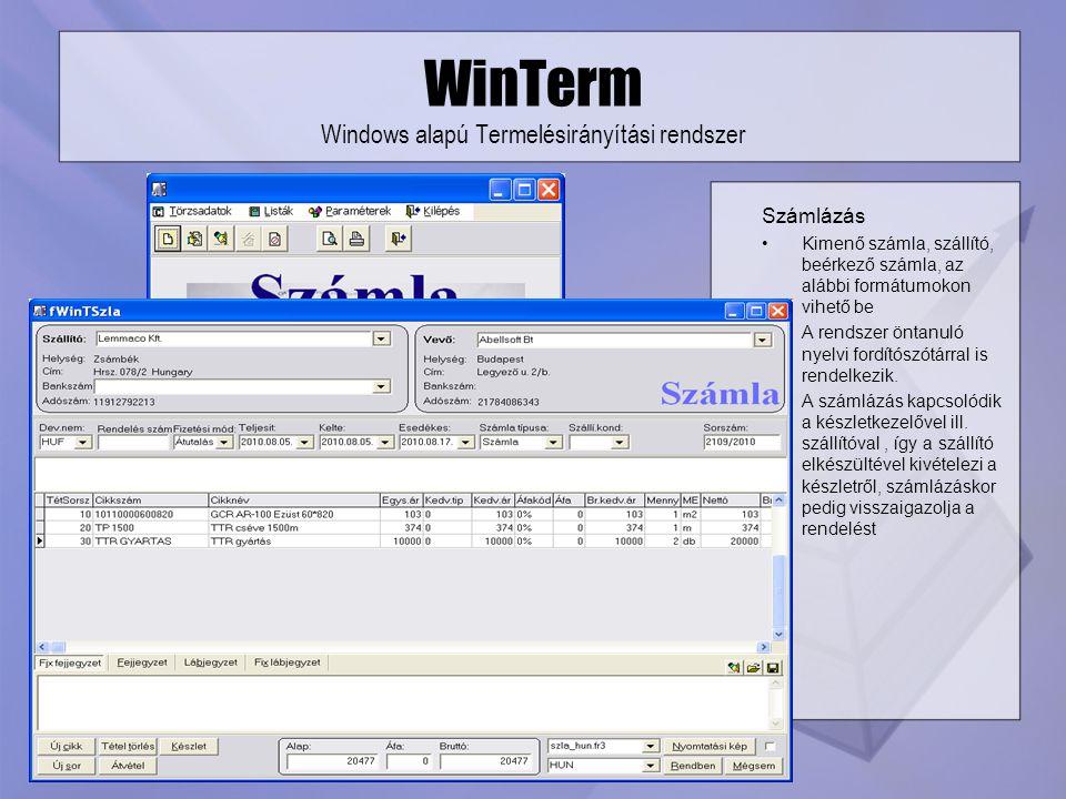 WinTerm Windows alapú Termelésirányítási rendszer Számlázás Kimenő számla, szállító, beérkező számla, az alábbi formátumokon vihető be A rendszer önta