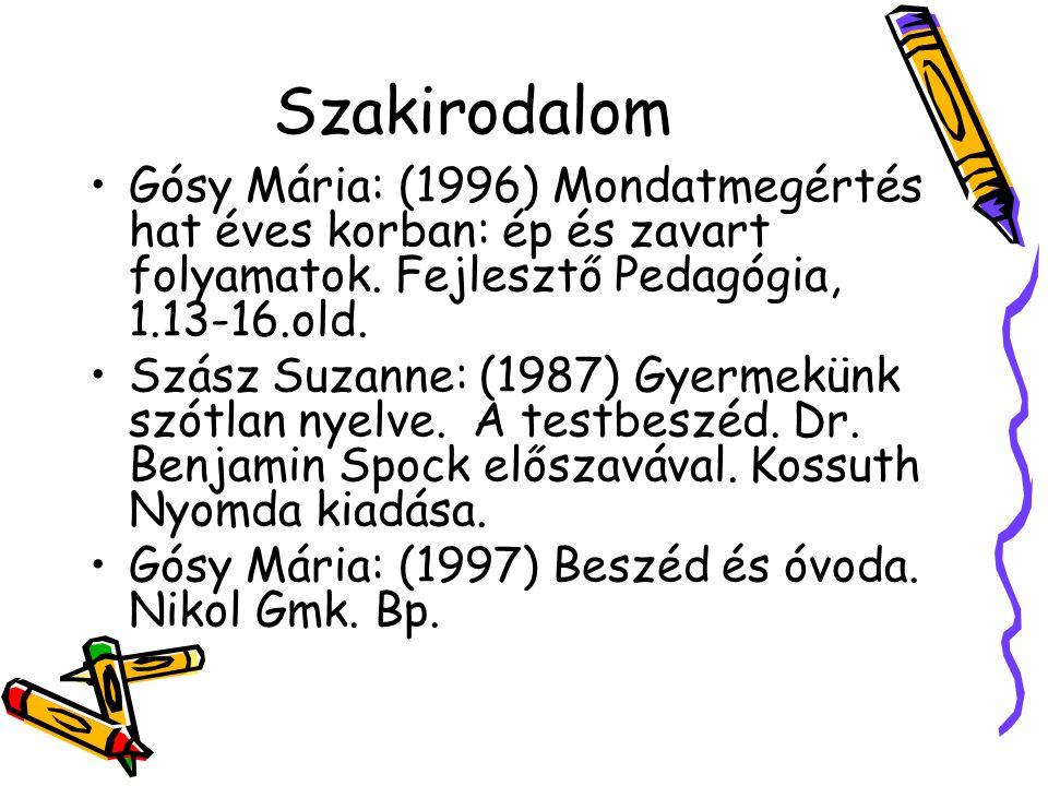 Szakirodalom Gósy Mária: (1996) Mondatmegértés hat éves korban: ép és zavart folyamatok. Fejlesztő Pedagógia, 1.13-16.old. Szász Suzanne: (1987) Gyerm
