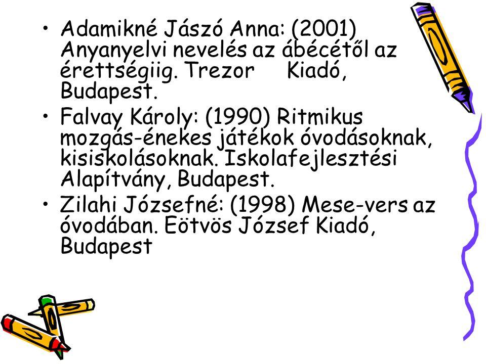 Adamikné Jászó Anna: (2001) Anyanyelvi nevelés az ábécétől az érettségiig. Trezor Kiadó, Budapest. Falvay Károly: (1990) Ritmikus mozgás-énekes játéko