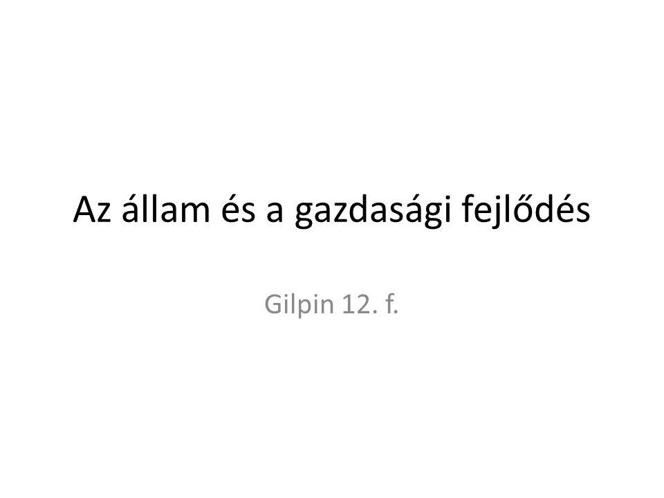 Az állam és a gazdasági fejlődés Gilpin 12. f.