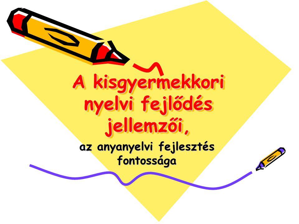 A kisgyermekkori nyelvi fejlődés jellemzői, az anyanyelvi fejlesztés fontossága