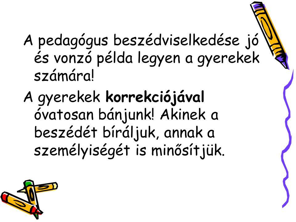 A pedagógus beszédviselkedése jó és vonzó példa legyen a gyerekek számára.