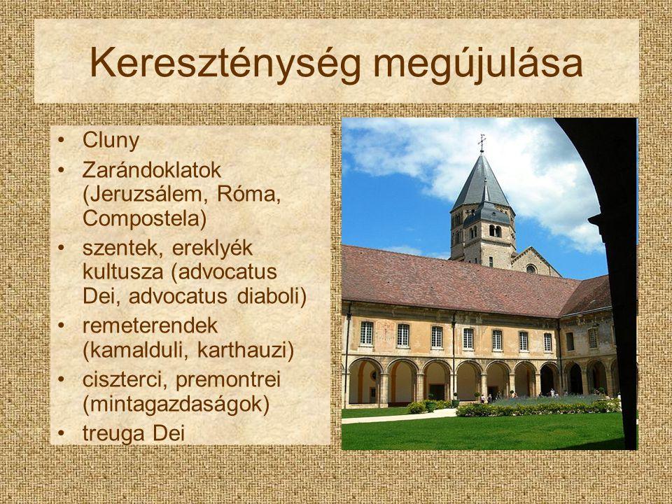 Kereszténység megújulása Cluny Zarándoklatok (Jeruzsálem, Róma, Compostela) szentek, ereklyék kultusza (advocatus Dei, advocatus diaboli) remeterendek