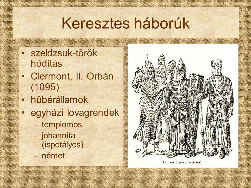 Keresztes háborúk szeldzsuk-török hódítás Clermont, II. Orbán (1095) hűbérállamok egyházi lovagrendek –templomos –johannita (ispotályos) –német