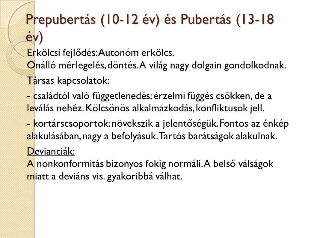 Prepubertás (10-12 év) és Pubertás (13-18 év) Erkölcsi fejlődés: Autonóm erkölcs.