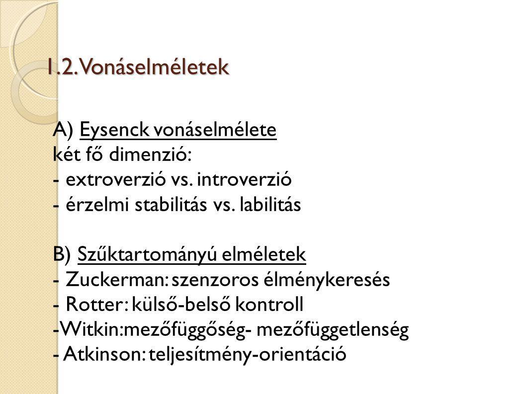 1.2.Vonáselméletek A) Eysenck vonáselmélete két fő dimenzió: - extroverzió vs.