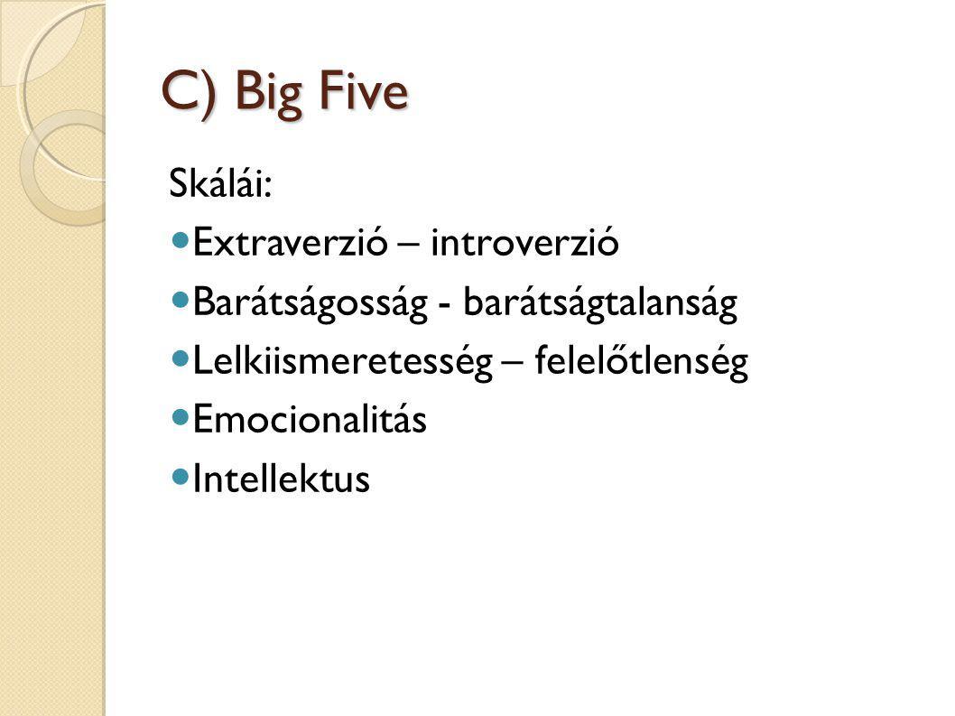 C) Big Five Skálái: Extraverzió – introverzió Barátságosság - barátságtalanság Lelkiismeretesség – felelőtlenség Emocionalitás Intellektus