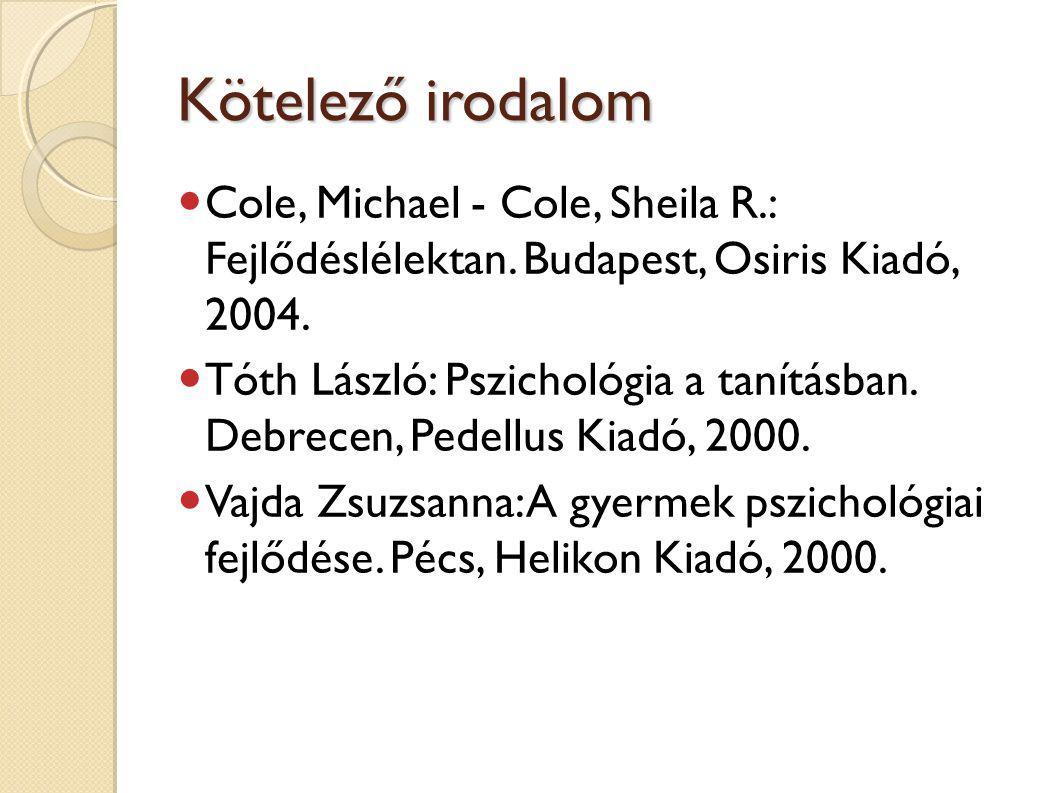 Kötelező irodalom Cole, Michael - Cole, Sheila R.: Fejlődéslélektan.