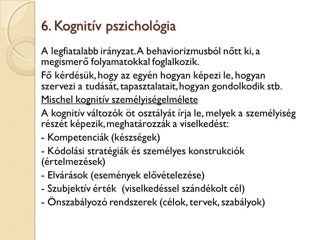 6.Kognitív pszichológia A legfiatalabb irányzat.