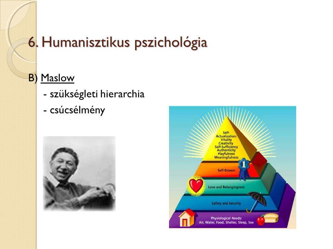 6. Humanisztikus pszichológia B) Maslow - szükségleti hierarchia - csúcsélmény
