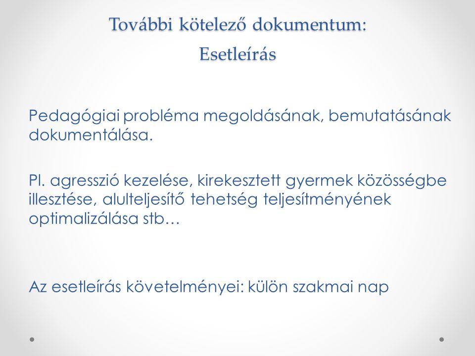 További kötelező dokumentum: Esetleírás Pedagógiai probléma megoldásának, bemutatásának dokumentálása.