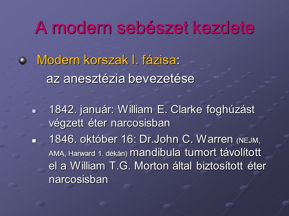 A modern sebészet kezdete Modern korszak I.fázisa: az anesztézia bevezetése 1842.