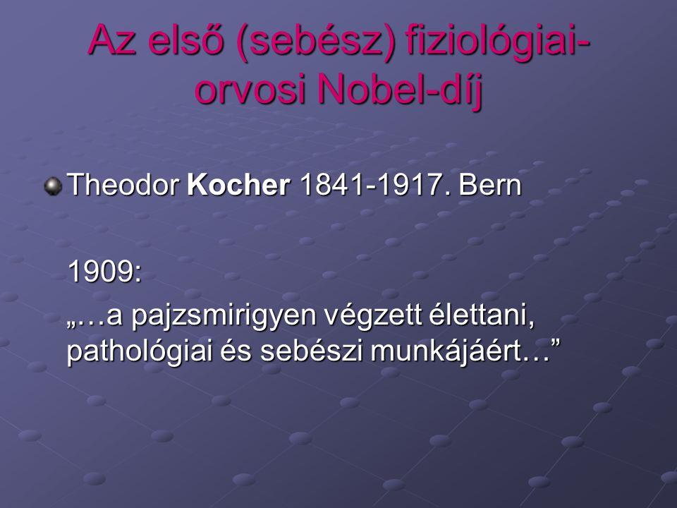 Az első (sebész) fiziológiai- orvosi Nobel-díj Theodor Kocher 1841-1917.