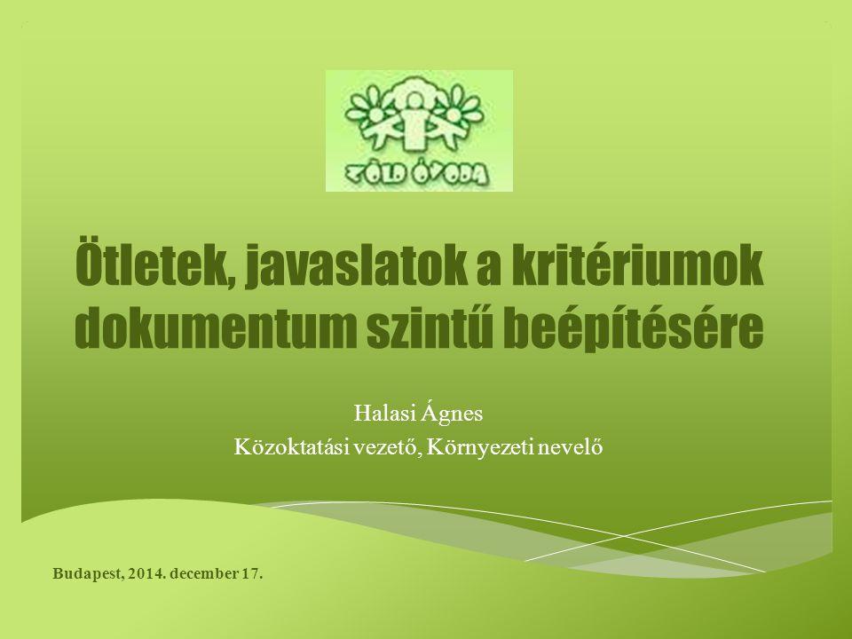 Ötletek, javaslatok a kritériumok dokumentum szintű beépítésére Halasi Ágnes Közoktatási vezető, Környezeti nevelő Budapest, 2014.