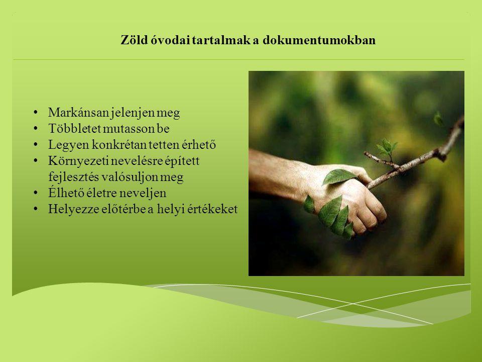 Markánsan jelenjen meg Többletet mutasson be Legyen konkrétan tetten érhető Környezeti nevelésre épített fejlesztés valósuljon meg Élhető életre neveljen Helyezze előtérbe a helyi értékeket Zöld óvodai tartalmak a dokumentumokban