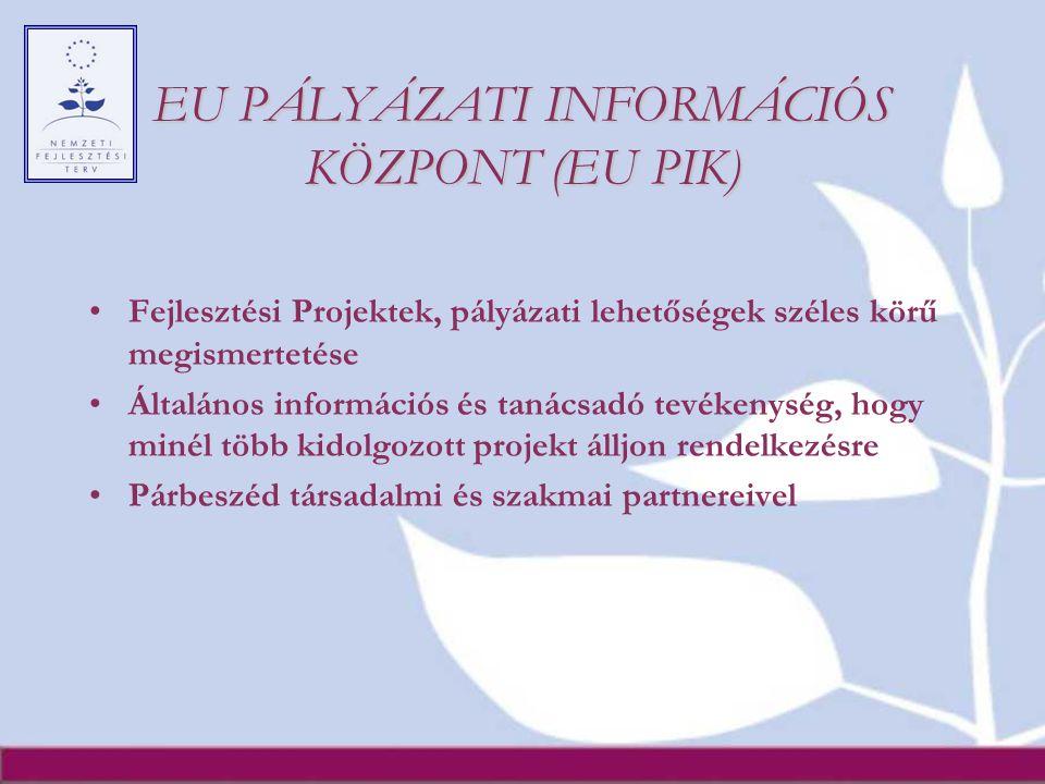 EU PÁLYÁZATI INFORMÁCIÓS KÖZPONT (EU PIK) Fejlesztési Projektek, pályázati lehetőségek széles körű megismertetése Általános információs és tanácsadó t