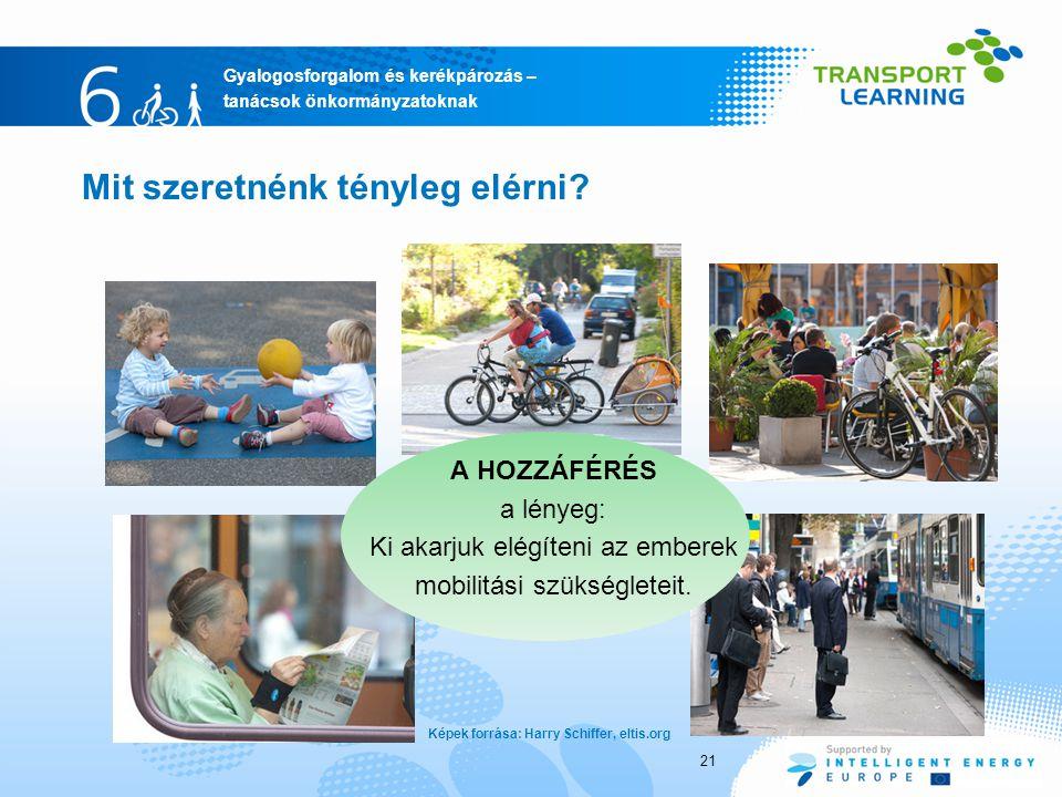 Gyalogosforgalom és kerékpározás – tanácsok önkormányzatoknak Mit szeretnénk tényleg elérni? A HOZZÁFÉRÉS a lényeg: Ki akarjuk elégíteni az emberek mo
