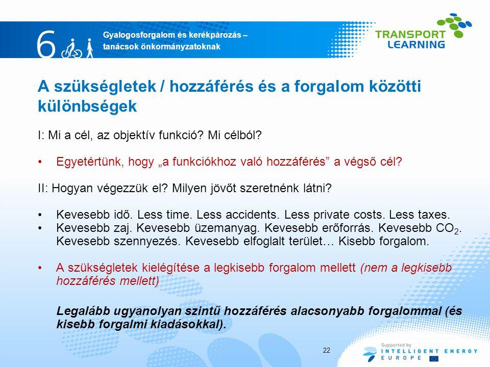 Gyalogosforgalom és kerékpározás – tanácsok önkormányzatoknak 22 A szükségletek / hozzáférés és a forgalom közötti különbségek I: Mi a cél, az objektí