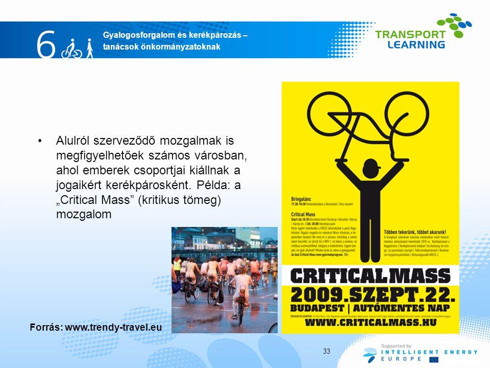 Gyalogosforgalom és kerékpározás – tanácsok önkormányzatoknak Alulról szerveződő mozgalmak is megfigyelhetőek számos városban, ahol emberek csoportjai