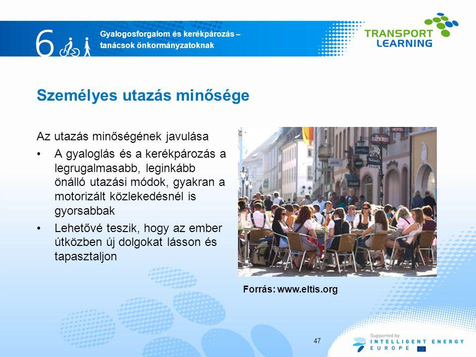Gyalogosforgalom és kerékpározás – tanácsok önkormányzatoknak Személyes utazás minősége Az utazás minőségének javulása A gyaloglás és a kerékpározás a