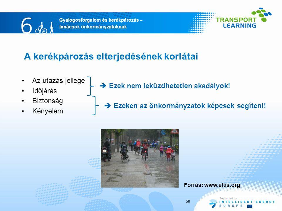 Gyalogosforgalom és kerékpározás – tanácsok önkormányzatoknak A kerékpározás elterjedésének korlátai Az utazás jellege Időjárás Biztonság Kényelem  Ezek nem leküzdhetetlen akadályok.