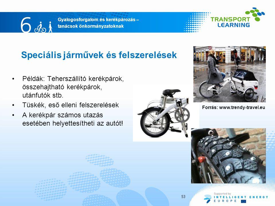 Gyalogosforgalom és kerékpározás – tanácsok önkormányzatoknak Speciális járművek és felszerelések Példák: Teherszállító kerékpárok, összehajtható kerékpárok, utánfutók stb.