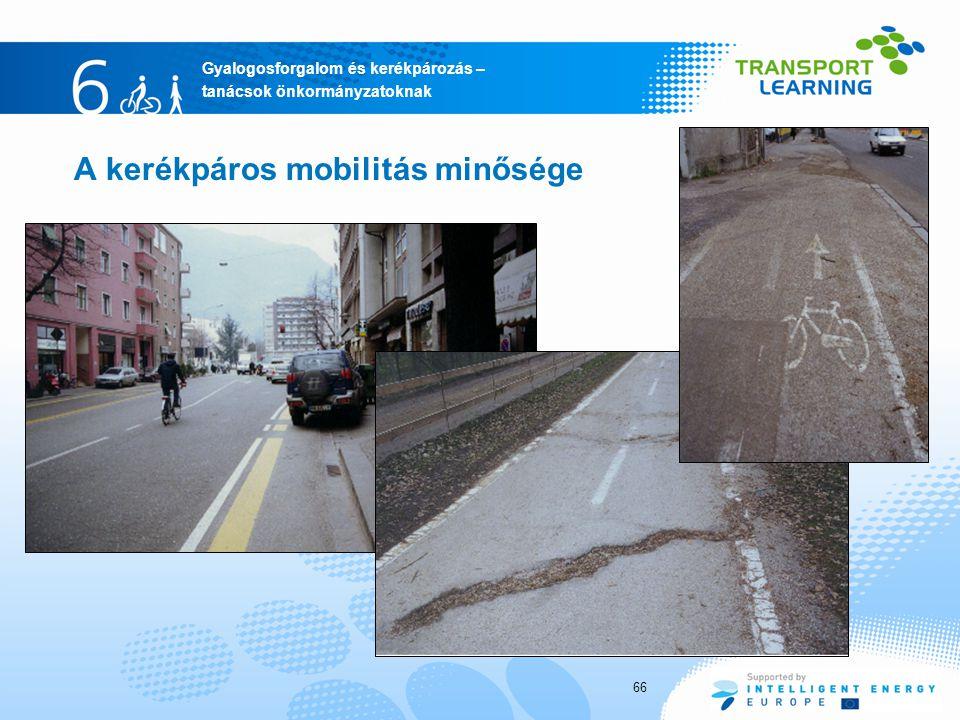 Gyalogosforgalom és kerékpározás – tanácsok önkormányzatoknak A kerékpáros mobilitás minősége 66