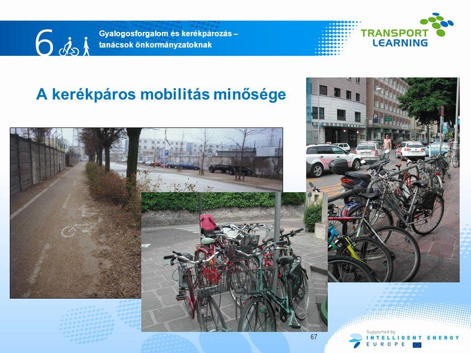 Gyalogosforgalom és kerékpározás – tanácsok önkormányzatoknak A kerékpáros mobilitás minősége 67