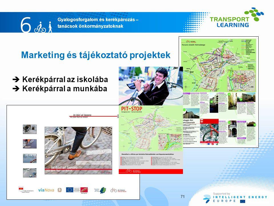 Gyalogosforgalom és kerékpározás – tanácsok önkormányzatoknak Marketing és tájékoztató projektek  Kerékpárral az iskolába  Kerékpárral a munkába 71