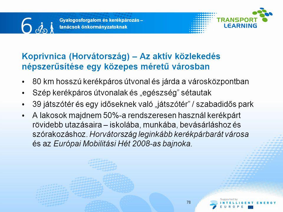 """Gyalogosforgalom és kerékpározás – tanácsok önkormányzatoknak Koprivnica (Horvátország) – Az aktív közlekedés népszerűsítése egy közepes méretű városban 80 km hosszú kerékpáros útvonal és járda a városközpontban Szép kerékpáros útvonalak és """"egészség sétautak 39 játszótér és egy időseknek való """"játszótér / szabadidős park A lakosok majdnem 50%-a rendszeresen használ kerékpárt rövidebb utazásaira – iskolába, munkába, bevásárláshoz és szórakozáshoz."""