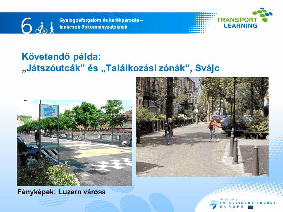 """Gyalogosforgalom és kerékpározás – tanácsok önkormányzatoknak Követendő példa: """"Játszóutcák és """"Találkozási zónák , Svájc Fényképek: Luzern városa"""