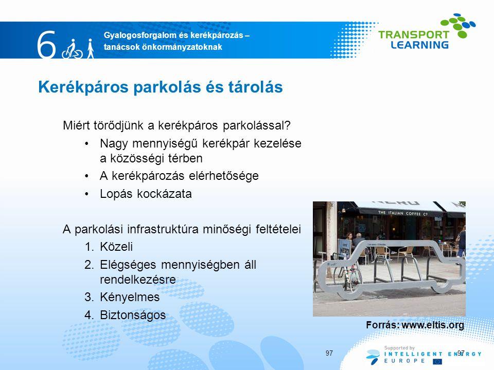 Gyalogosforgalom és kerékpározás – tanácsok önkormányzatoknak Kerékpáros parkolás és tárolás Miért törődjünk a kerékpáros parkolással? Nagy mennyiségű