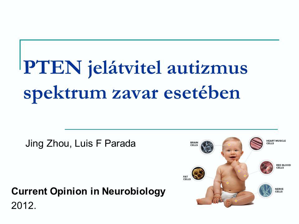 PTEN jelátvitel autizmus spektrum zavar esetében Current Opinion in Neurobiology 2012. Jing Zhou, Luis F Parada