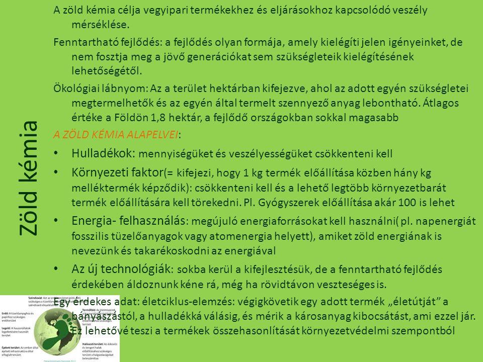 Zöld kémia A zöld kémia célja vegyipari termékekhez és eljárásokhoz kapcsolódó veszély mérséklése.