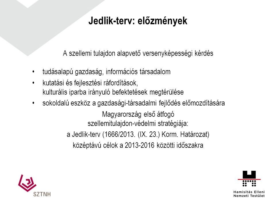 Jedlik-terv: előzmények A szellemi tulajdon alapvető versenyképességi kérdés tudásalapú gazdaság, információs társadalom kutatási és fejlesztési ráfor