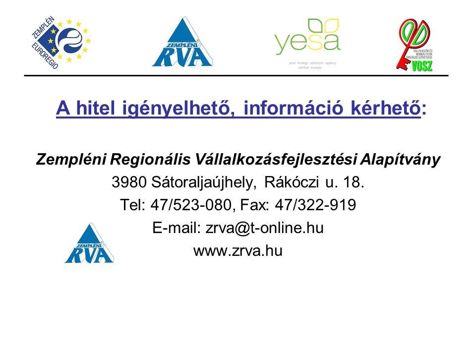 A hitel igényelhető, információ kérhető: Zempléni Regionális Vállalkozásfejlesztési Alapítvány 3980 Sátoraljaújhely, Rákóczi u. 18. Tel: 47/523-080, F