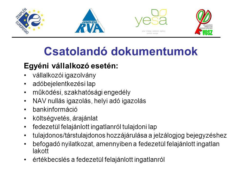 Csatolandó dokumentumok Egyéni vállalkozó esetén: vállalkozói igazolvány adóbejelentkezési lap működési, szakhatósági engedély NAV nullás igazolás, he