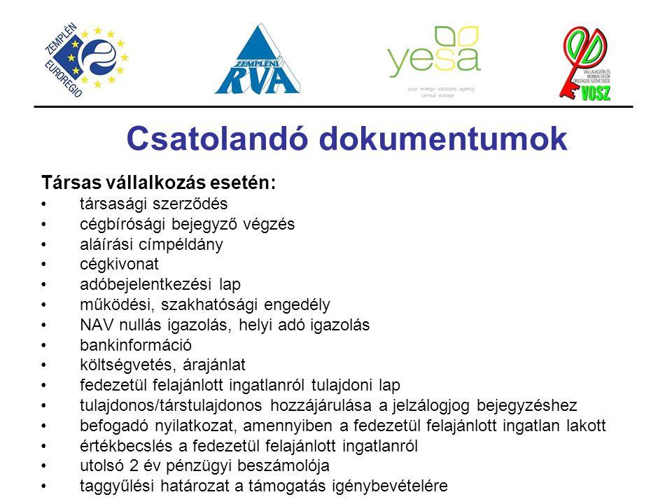 Csatolandó dokumentumok Társas vállalkozás esetén: társasági szerződés cégbírósági bejegyző végzés aláírási címpéldány cégkivonat adóbejelentkezési la