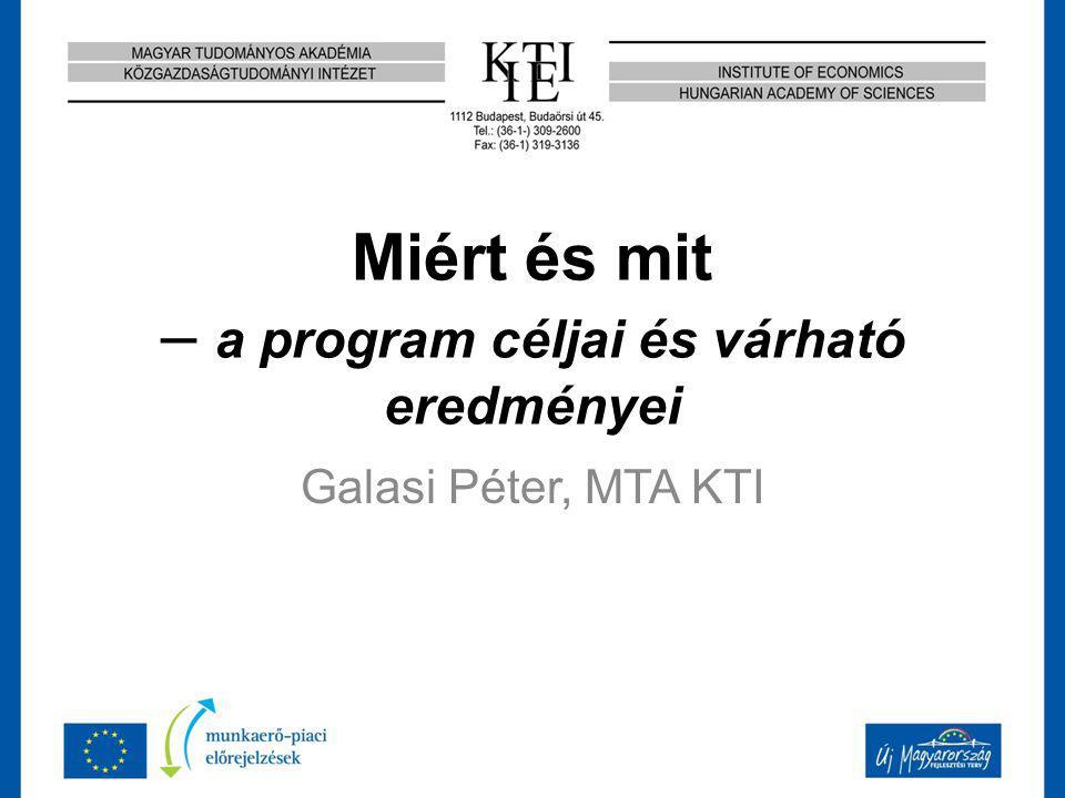 Miért és mit – a program céljai és várható eredményei Galasi Péter, MTA KTI