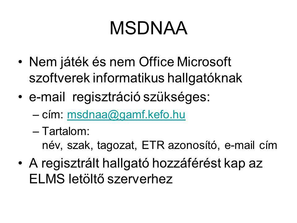 MSDNAA Nem játék és nem Office Microsoft szoftverek informatikus hallgatóknak e-mail regisztráció szükséges: –cím: msdnaa@gamf.kefo.humsdnaa@gamf.kefo
