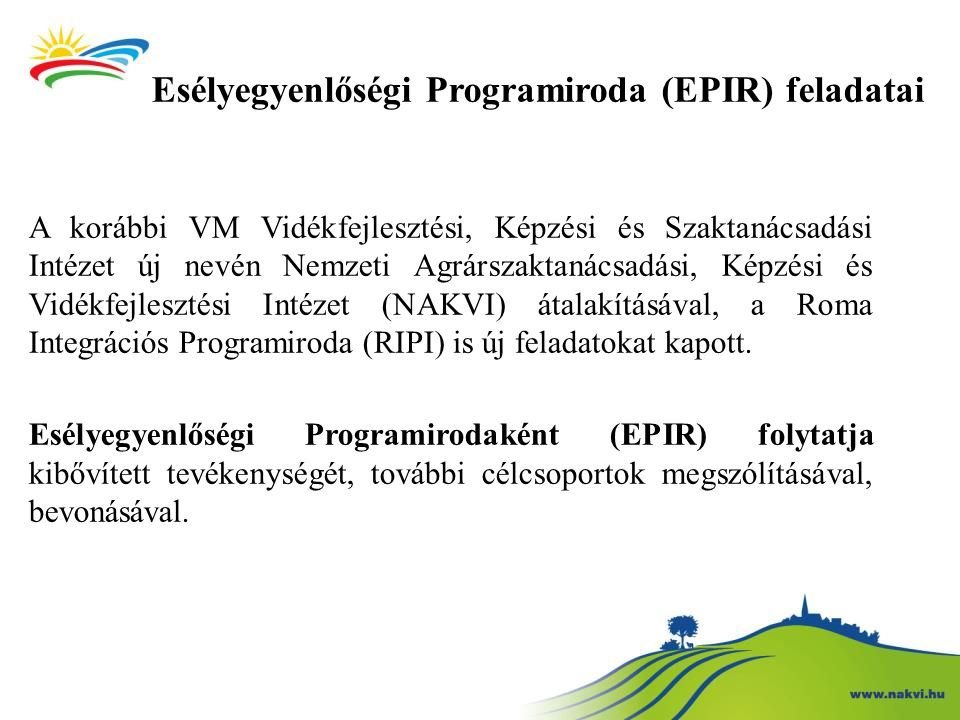 Esélyegyenlőségi Programiroda (EPIR) feladatai A korábbi VM Vidékfejlesztési, Képzési és Szaktanácsadási Intézet új nevén Nemzeti Agrárszaktanácsadási